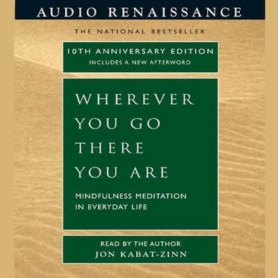 Wherever You Go, There You Are: Mindfulness Meditation in Everyday Life Audiobook, by