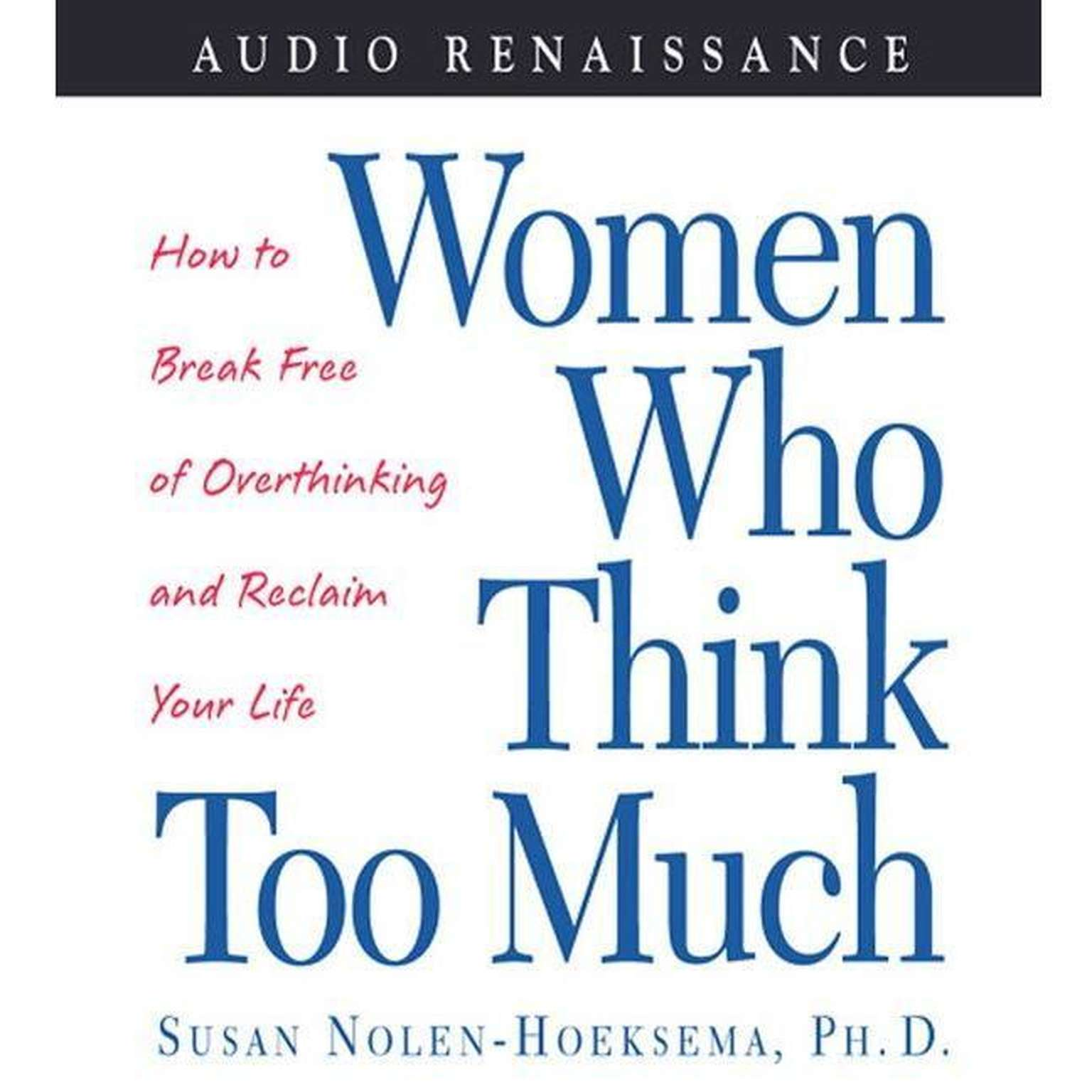 Printable Women Who Think Too Much: How to Break Free of Overthinking and Reclaim Your Life Audiobook Cover Art