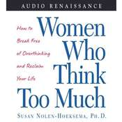 Women Who Think Too Much: How to Break Free of Overthinking and Reclaim Your, by Susan Nolen-Hoeksema