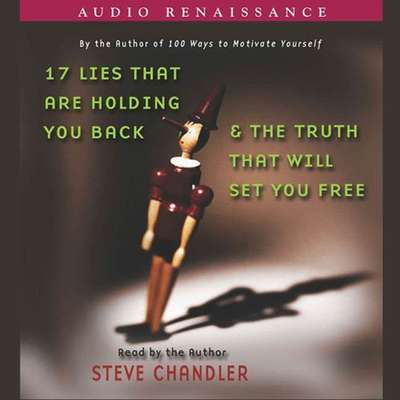 17 Lies That Are Holding You Back and the Truth That Will Set You Free Audiobook, by Steve Chandler