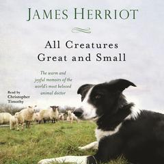 All Creatures Great and Small: The Warm and Joyful Memoirs of the Worlds Most Beloved Animal Doctor Audiobook, by