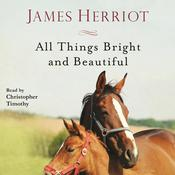 All Things Bright and Beautiful: The Warm and Joyful Memoirs of the Worlds Most Beloved Animal Doctor Audiobook, by James Herriot