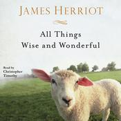All Things Wise and Wonderful: The Warm and Joyful Memoirs of the Worlds Most Beloved Animal Doctor Audiobook, by James Herriot