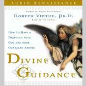 Divine Guidance: How to Have a Dialogue with God and Your Guardian Angels Audiobook, by Doreen Virtue, Doreen Virtue, Ph.D.