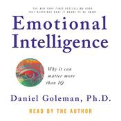 Emotional Intelligence: Why It Can Matter More Than IQ, by Daniel Goleman, Ph.D. Goleman, Daniel