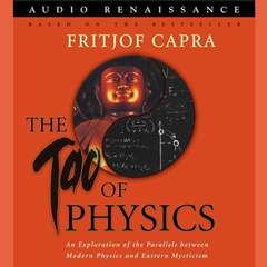 The Tao of Physics: An Exploration of the Parallels between Modern Physics and Eastern Mysticism Audiobook, by Fritjof Capra
