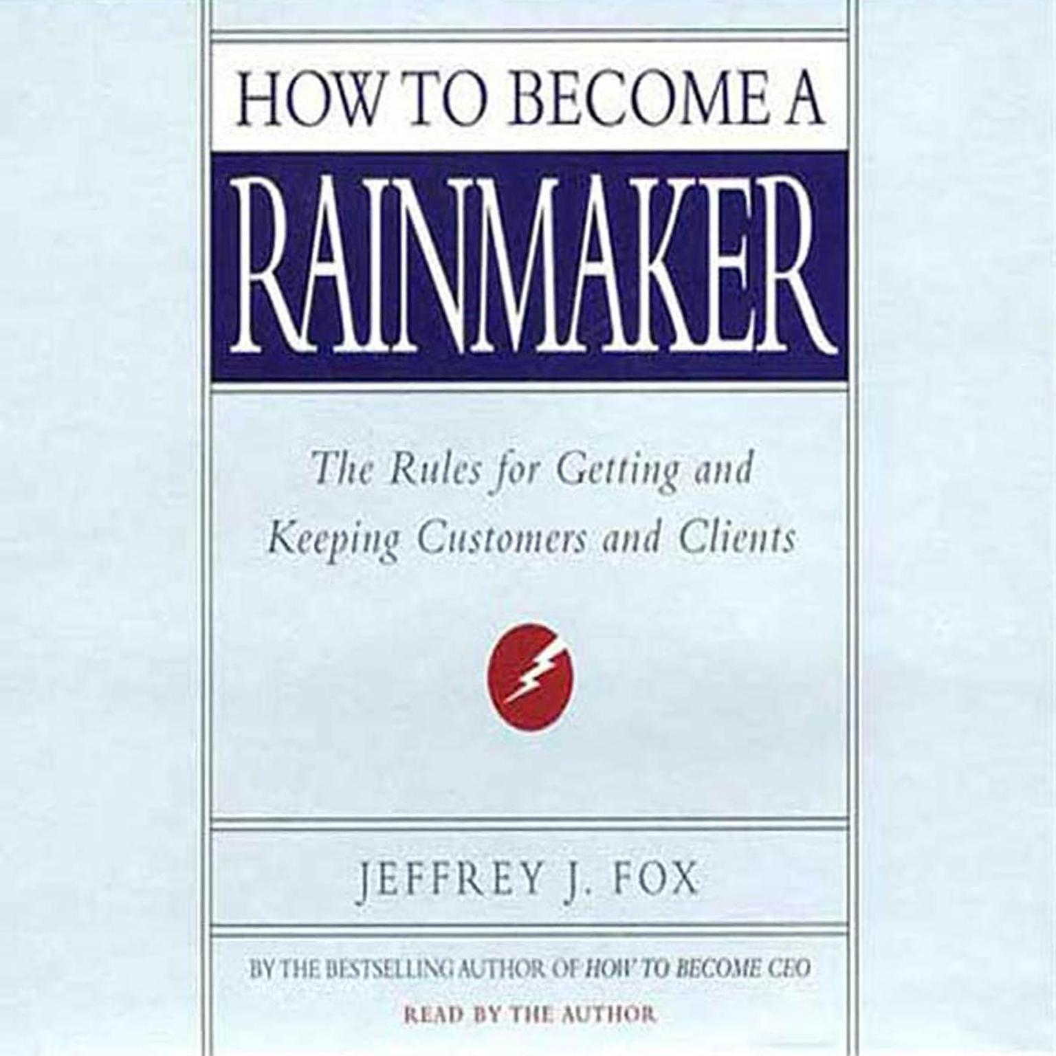 Printable How to Become a Rainmaker: The Rules for Getting and Keeping Customers and Clients Audiobook Cover Art