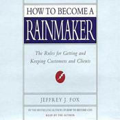 How to Become a Rainmaker: The Rules for Getting and Keeping Customers and Clients Audiobook, by Jeffrey J. Fox