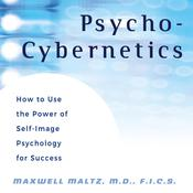 Psycho-Cybernetics: How to Use the Power of Self-Image Psychology for Success Audiobook, by Maxwell Maltz