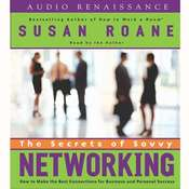 The Secrets of Savvy Networking: How to Make the Best Connections for Business and Personal Success, by Susan RoAne