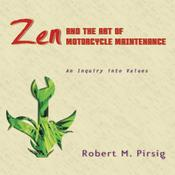 Zen and the Art of Motorcycle Maintenance: An Inquiry Into Values, by Robert M. Pirsig