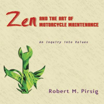 Zen and the Art of Motorcycle Maintenance: An Inquiry Into Values Audiobook, by Robert M. Pirsig