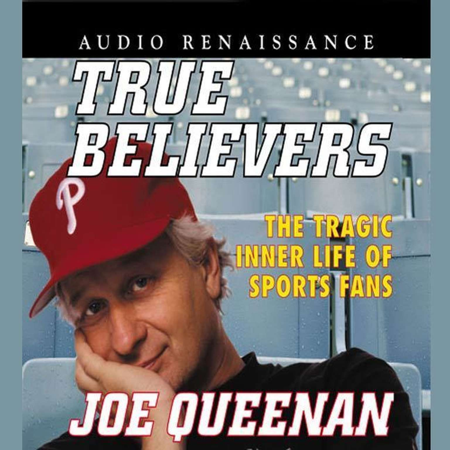 Printable True Believers: The Tragic Inner Life of Sports Fans Audiobook Cover Art