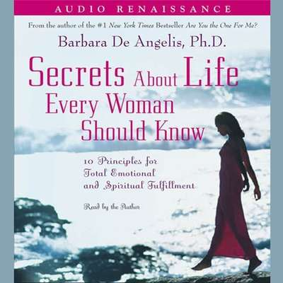 Secrets About Life Every Woman Should Know: 10 Principles for Emotional and Spiritual Fulfillment Audiobook, by Barbara De Angelis