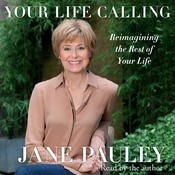 Your Life Calling: Reimagining the Rest of Your Life Audiobook, by Jane Pauley