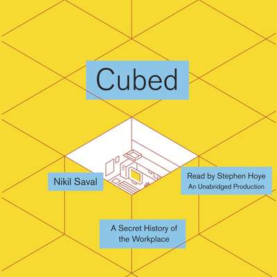 Cubed: A Secret History of the Workplace Audiobook, by Nikil Saval
