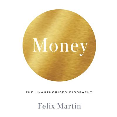 Money: The Unauthorized Biography Audiobook, by Felix Martin