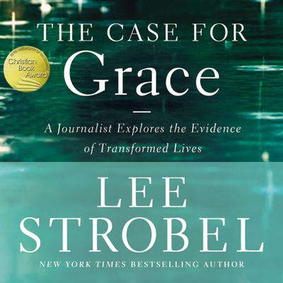 The Case for Grace: A Journalist Explores the Evidence of Transformed Lives Audiobook, by