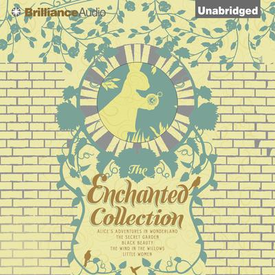 The Enchanted Collection: Alices Adventures in Wonderland, The Secret Garden, Black Beauty, The Wind in the Willows, Little Women Audiobook, by Lewis Carroll