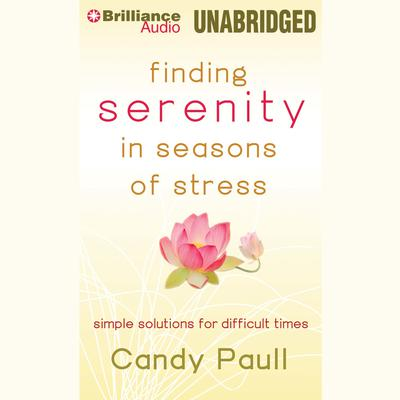 Finding Serenity in Seasons of Stress: Simple Solutions for Difficult Times Audiobook, by Candy Paull
