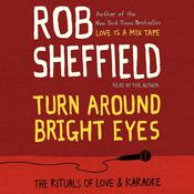 Turn Around Bright Eyes: A Karaoke Love Story Audiobook, by Rob Sheffield