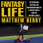 Fantasy Life: The Outrageous, Uplifting, and Heartbreaking World of Fantasy Sports from the Guy Whos Lived It Audiobook, by Matthew Berry