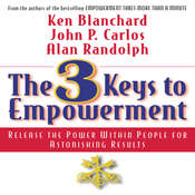 The 3 Keys to Empowerment: Release the Power Within People for Astonishing Results Audiobook, by Ken Blanchard, John C. Carlos, John P. Carlos, Alan Randolph