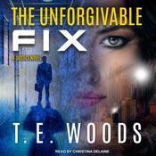 The Unforgivable Fix Audiobook, by T. E. Woods