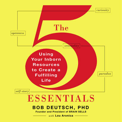 The 5 Essentials: Using Your Inborn Resources to Create a Fulfilling Life Audiobook, by Bob Deutsch
