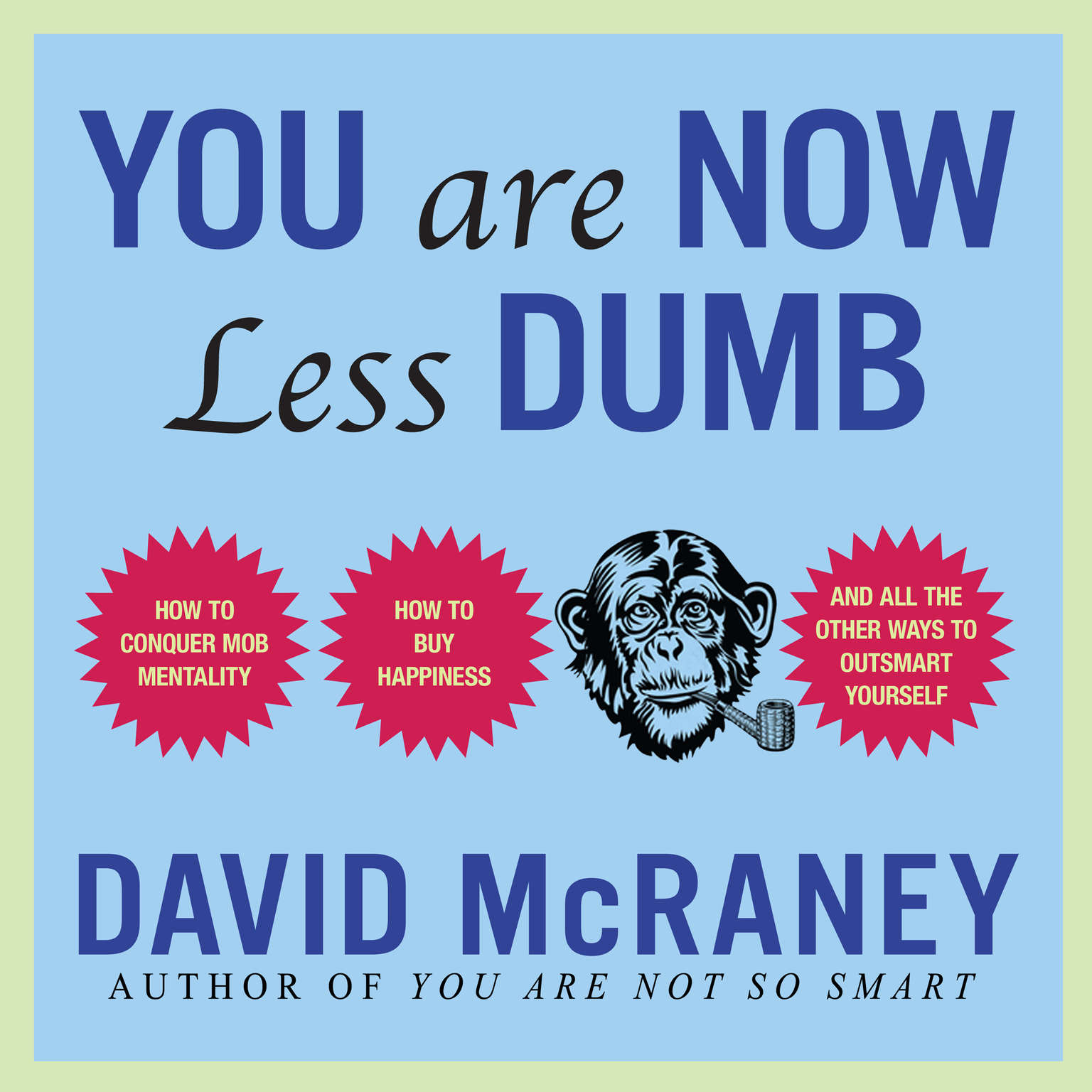 Printable You Are Now Less Dumb: How to Conquer Mob Mentality, How to Buy Happiness, and All the Other Ways to Outsmart Yourself Audiobook Cover Art