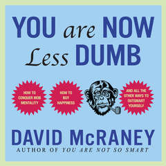 You Are Now Less Dumb: How to Conquer Mob Mentality, How to Buy Happiness, and All the Other Ways to Outsmart Yourself Audiobook, by David McRaney
