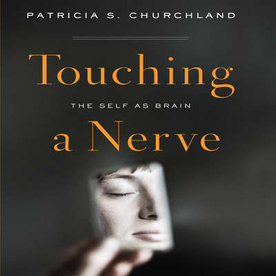Touching a Nerve: The Self As Brain Audiobook, by Patricia S. Churchland