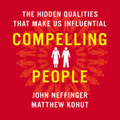 Compelling People: The Hidden Qualities That Make Us Influential Audiobook, by John Neffinger, Matthew Kohut