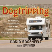Dogtripping: 25 Rescues, 11 Volunteers, and 3 RVs on Our Canine Cross-Country Adventure Audiobook, by David Rosenfelt