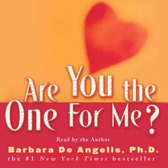 Are You the One for Me?: Knowing Whos Right and Avoiding Whos Wrong Audiobook, by Barbara De Angelis