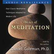 The Art of Meditation: Four Classic Meditative Techniques Adapted for Modern Life Audiobook, by Daniel Goleman, Daniel Goleman, Daniel Goleman, Ph.D.