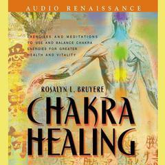 Chakra Healing Audiobook, by Rosalyn Bruyere, Jeanne Farrens