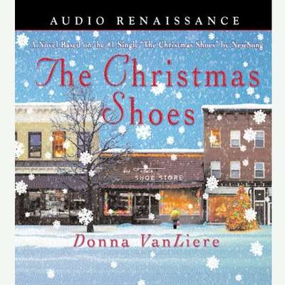 The Christmas Shoes: A Novel Based on the #1 Single by NewSong Audiobook, by Donna VanLiere