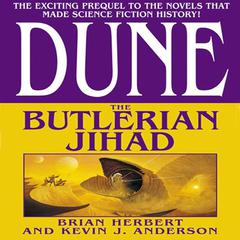 Dune: The Butlerian Jihad: Book One of the Legends of Dune Trilogy Audiobook, by Brian Herbert, Kevin J. Anderson