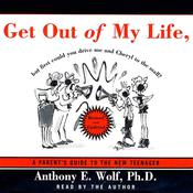 Get Out of My Life, but First Could You Drive Me & Cheryl to the Mall: A Parent's Guide to the New Teenager, by Anthony Wolf