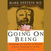 Going on Being: Buddhism and the Way of Change—A Positive Psychology for the West Audiobook, by Mark Epstein, M.D.