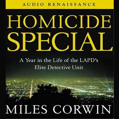 Homicide Special (Abridged): A Year in the Life of the LAPDs Elite Detective Unit Audiobook, by Miles Corwin