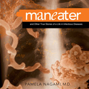 Maneater: And Other True Stories of a Life in Infectious Diseases, by M.D. Nagami, Pamela, Pamela Nagami