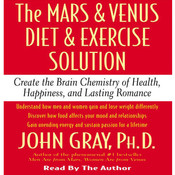 The Mars and Venus Diet and Exercise Solution: Create the Brain Chemistry of Health, Happiness, and Lasting Romance Audiobook, by Daniel G. Amen, John Gray