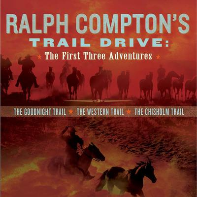Ralph Comptons Trail Drive: The First Three Adventures (Abridged) Audiobook, by Ralph Compton