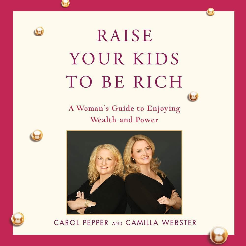 Printable Raise Your Kids to Be Rich: A Woman's Guide to Enjoying Wealth and Power Audiobook Cover Art