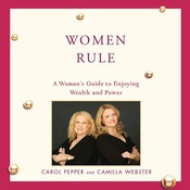 The Women Rule: A Womans Guide to Enjoying Wealth and Power Audiobook, by Carol Pepper, Camilla Webster