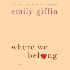 Where We Belong: A Novel Audiobook, by Emily Giffin