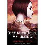 Because It Is My Blood, by Gabrielle Zevin