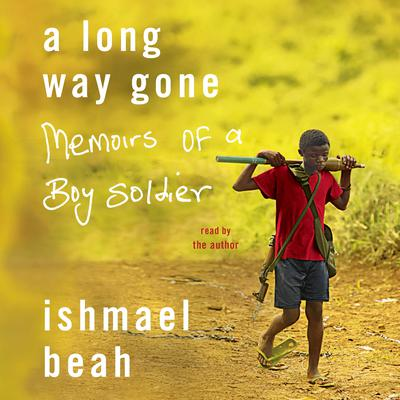A Long Way Gone: Memoirs of a Boy Soldier Audiobook, by Ishmael Beah